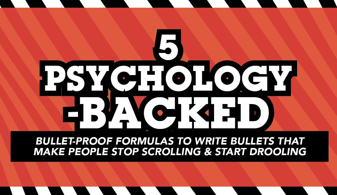 Five psychology-backed bulletproof formulas to write bullets that make people stop scrolling and start drooling